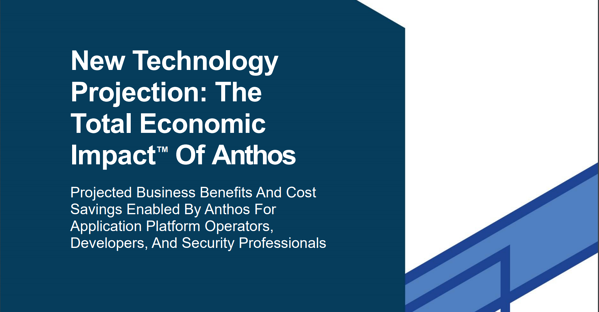 Total Economic Impact of Anthos Google Cloud white paper