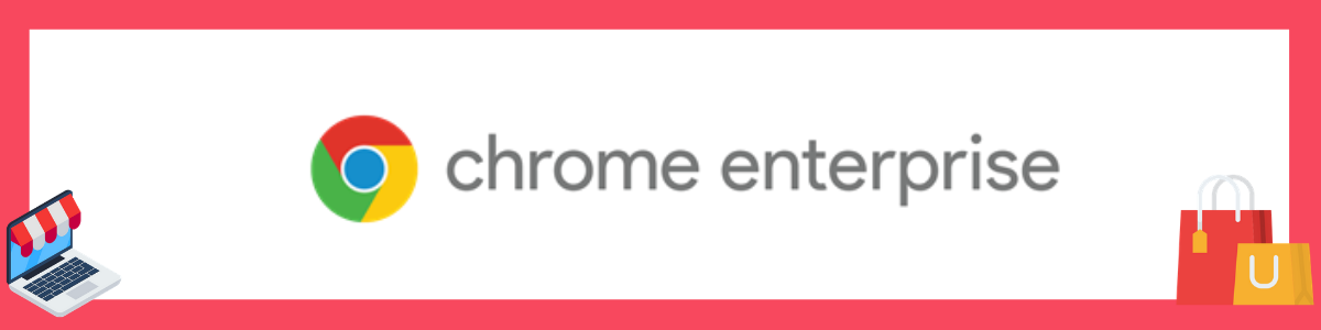 Chrome Enterprise in the retail industry